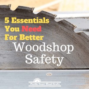 5 Essentials You Need For Better Woodshop Safety