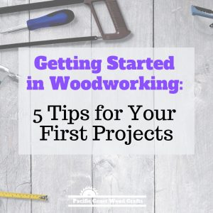 Getting Started in Woodworking_ 5 Tips for Your First Projects - Your first woodworking projects should not be overwhelming. Learn what you can do to simplify your first projects.