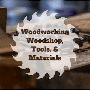 Woodworking Woodshop, Tools & Materials Category