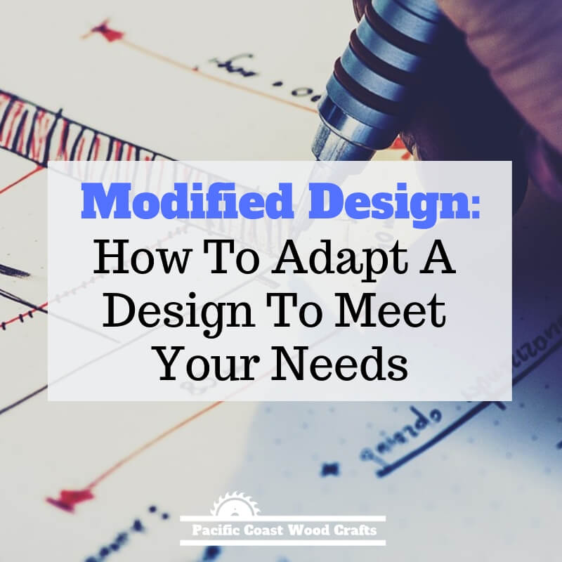 Modified Design: How To Adapt A Design To Meet Your Needs